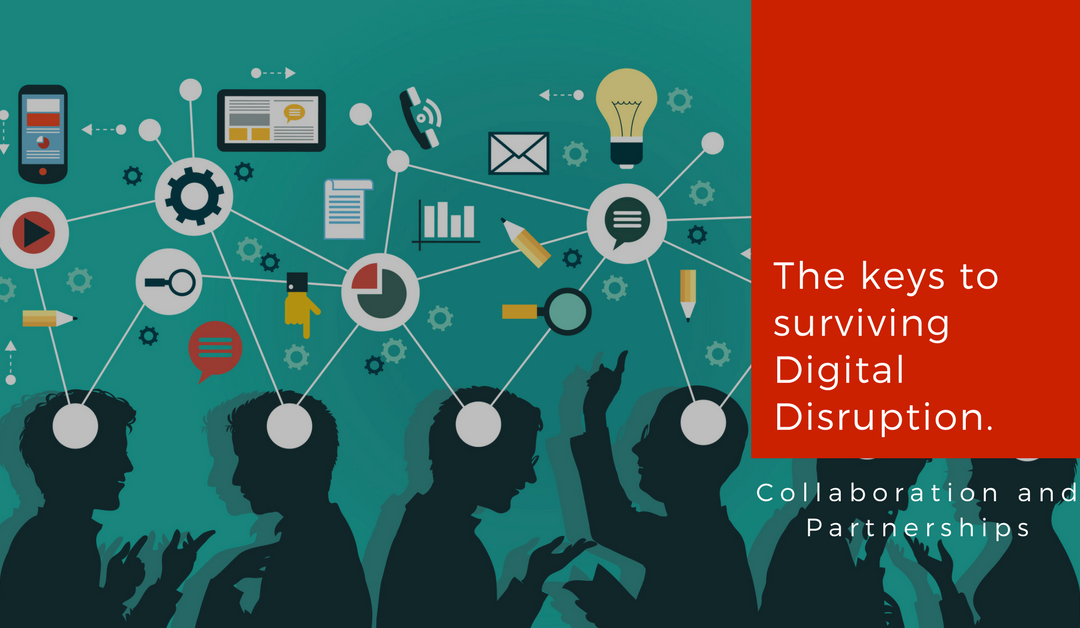 The keys to surviving digital disruption? Collaboration and partnerships