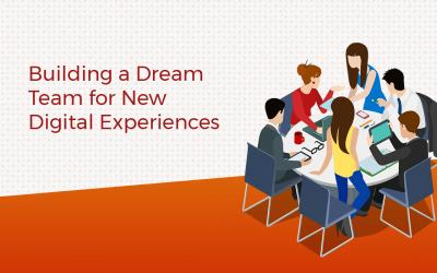Building a Dream Team for New Digital Experiences