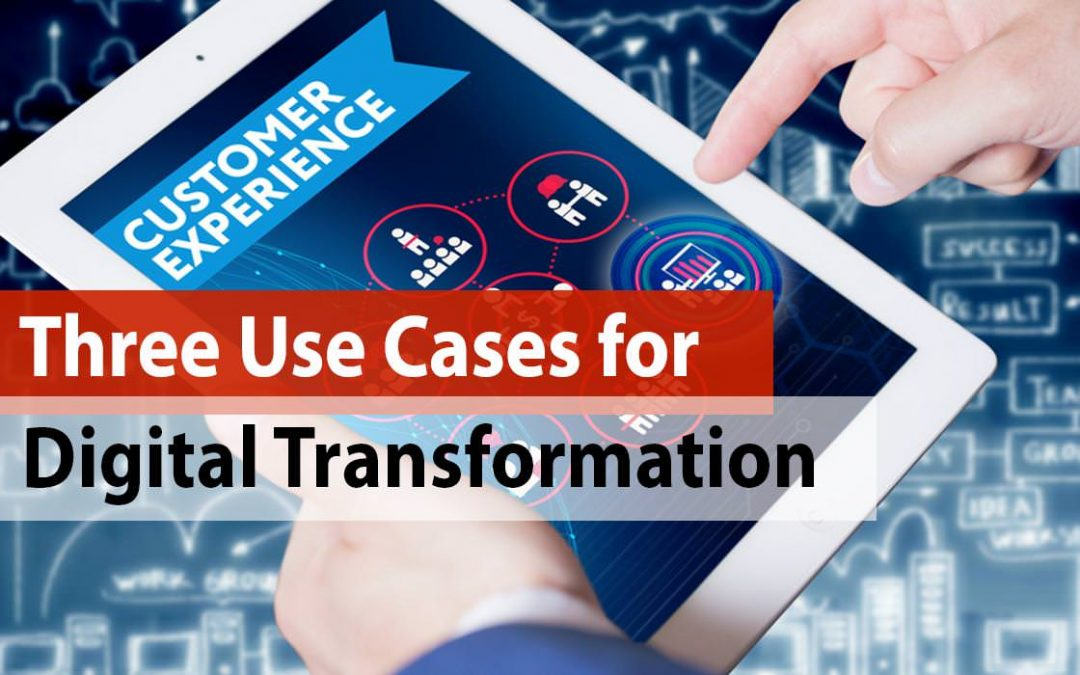 Three Use Cases for Digital Transformation
